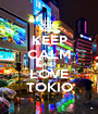 KEEP CALM AND LOVE TOKIO - Personalised Poster A1 size