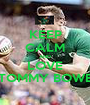 KEEP CALM AND LOVE TOMMY BOWE - Personalised Poster A1 size