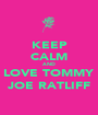 KEEP CALM AND LOVE TOMMY JOE RATLIFF - Personalised Poster A1 size