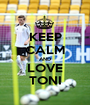 KEEP CALM AND LOVE TONI - Personalised Poster A1 size