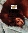 KEEP CALM AND Love Tonka  - Personalised Poster A1 size