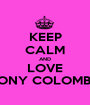 KEEP CALM AND LOVE TONY COLOMBO - Personalised Poster A1 size