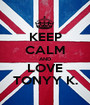 KEEP CALM AND LOVE TONYY K. - Personalised Poster A1 size