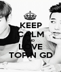 KEEP CALM AND LOVE TOP N GD - Personalised Poster A1 size
