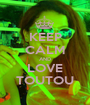 KEEP CALM AND LOVE TOUTOU - Personalised Poster A1 size