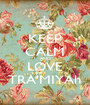 KEEP CALM AND LOVE TRA'MIYAh - Personalised Poster A1 size