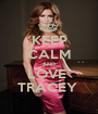 KEEP CALM AND LOVE  TRACEY  - Personalised Poster A1 size