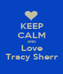 KEEP CALM AND Love Tracy Sherr - Personalised Poster A1 size