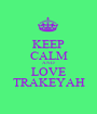 KEEP CALM AND LOVE TRAKEYAH - Personalised Poster A1 size