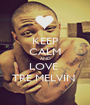 KEEP CALM AND LOVE  TRE MELVIN  - Personalised Poster A1 size