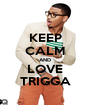 KEEP CALM AND LOVE TRIGGA - Personalised Poster A1 size