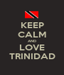 KEEP CALM AND LOVE TRINIDAD - Personalised Poster A1 size