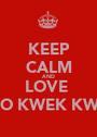 KEEP CALM AND LOVE  TRIO KWEK KWEK - Personalised Poster A1 size