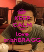 KEEP CALM AND love trishBRAGG - Personalised Poster A1 size