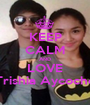 KEEP CALM AND LOVE Trishia Aycocho - Personalised Poster A1 size