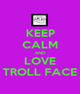 KEEP CALM AND LOVE TROLL FACE - Personalised Poster A1 size