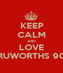 KEEP CALM AND LOVE TRUWORTHS 90+ - Personalised Poster A1 size