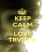 KEEP CALM AND LOVE TRVDZ!K - Personalised Poster A1 size