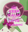 KEEP CALM AND LOVE Tsubomi - Personalised Poster A1 size