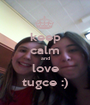 keep calm and love tugce :) - Personalised Poster A1 size
