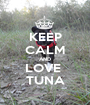 KEEP CALM AND LOVE  TUNA - Personalised Poster A1 size