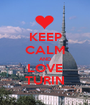 KEEP CALM AND LOVE TURIN - Personalised Poster A1 size