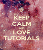 KEEP CALM AND LOVE TUTORIALS - Personalised Poster A1 size