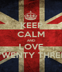 KEEP CALM AND LOVE TWENTY THREE - Personalised Poster A1 size