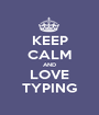 KEEP CALM AND LOVE TYPING - Personalised Poster A1 size