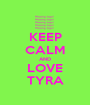 KEEP CALM AND LOVE TYRA - Personalised Poster A1 size