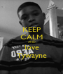 KEEP CALM AND love Tywayne - Personalised Poster A1 size