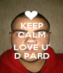 KEEP CALM AND LOVE U' D PARD - Personalised Poster A1 size