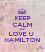 KEEP CALM AND LOVE U  HAMILTON - Personalised Poster A1 size