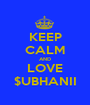 KEEP CALM AND LOVE $UBHANII - Personalised Poster A1 size
