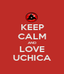 KEEP CALM AND LOVE UCHICA - Personalised Poster A1 size