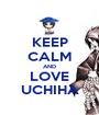 KEEP CALM AND LOVE UCHIHA - Personalised Poster A1 size