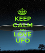 KEEP CALM AND LOVE UFO - Personalised Poster A1 size