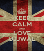 KEEP CALM AND LOVE UJJWAL - Personalised Poster A1 size