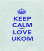 KEEP CALM AND LOVE UKOM - Personalised Poster A1 size