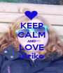 KEEP CALM AND LOVE ulrike - Personalised Poster A1 size