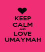 KEEP CALM AND LOVE UMAYMAH - Personalised Poster A1 size