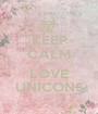 KEEP CALM AND LOVE UNICONS - Personalised Poster A1 size