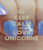 KEEP CALM AND LOVE UNICORNE - Personalised Poster A1 size