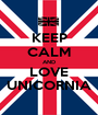 KEEP CALM AND LOVE UNICORNIA - Personalised Poster A1 size