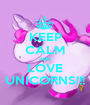 KEEP CALM AND LOVE UNICORNS!!! - Personalised Poster A1 size