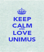 KEEP CALM AND LOVE UNIMUS - Personalised Poster A1 size