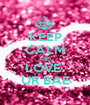 KEEP CALM AND LOVE  UR BAE - Personalised Poster A1 size