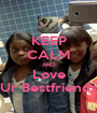 KEEP CALM AND Love Ur Bestfriends - Personalised Poster A1 size