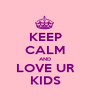 KEEP CALM AND LOVE UR KIDS - Personalised Poster A1 size