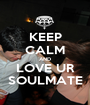 KEEP CALM AND LOVE UR SOULMATE - Personalised Poster A1 size